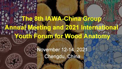 The 8th IAWA-China Group Annual Meeting and 2021 International Youth Forum for Wood Anatomy